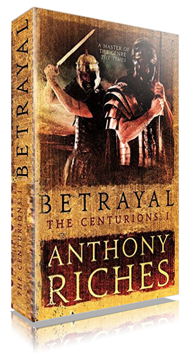 Betrayal: Centurions Series by Anthony Riches